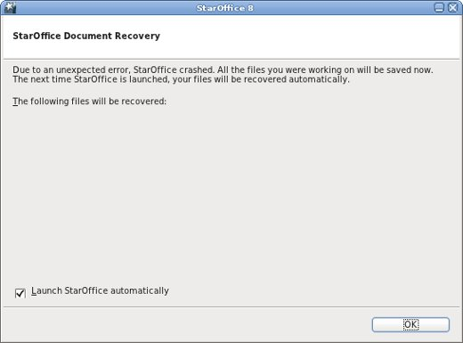 Due to an unexpected error, StarOffice crashed. All the files you were working on will be saved now. The next time StarOffice is launched, your files will be recovered automatically.